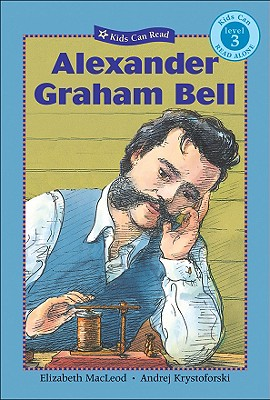 Alexander Graham Bell By MacLeod, Elizabeth/ Krystoforski, Andrej (ILT)